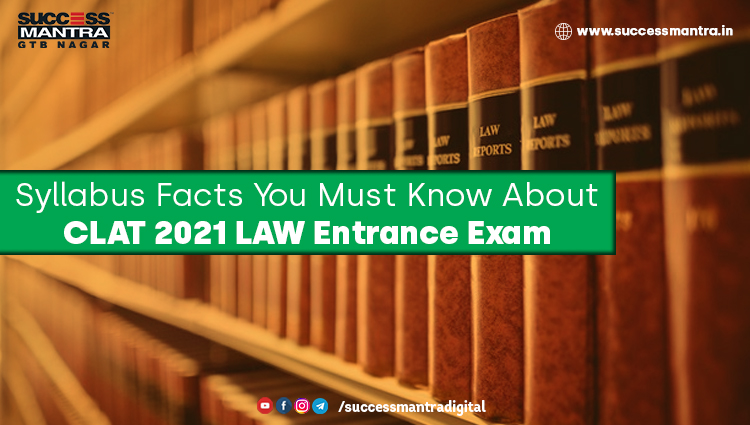 Syllabus Facts You Must Know About CLAT 2021 LAW Entrance Exam