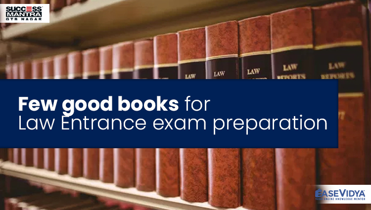 Few good books for Law Entrance exam preparation, Read Entrance Exam Preparation Tips Article only on Success Mantra Blog