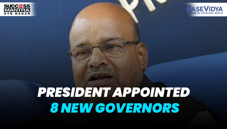 PRESIDENT APPOINTED 8 NEW GOVERNORS, Read daily Article Editorials only on Success Mantra Blog
