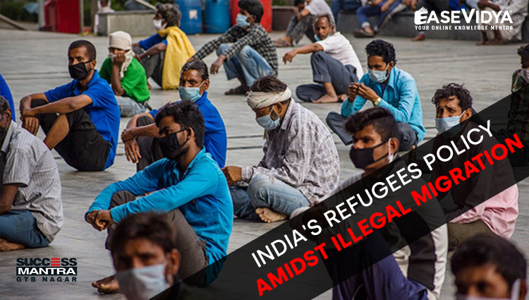 INDIA'S REFUGEES POLICY AMIDST ILLEGAL MIGRATION, Read daily Article Editorials only on Success Mantra Blog