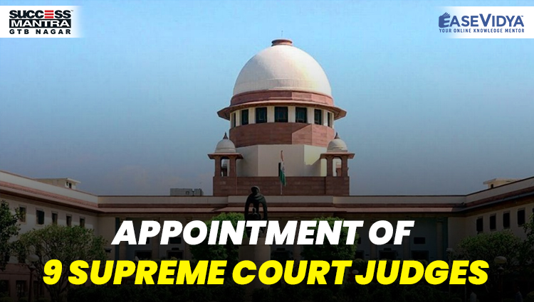 APPOINTMENT OF 9 SUPREME COURT JUDGES, Read daily Article Editorials only on Success Mantra Blog