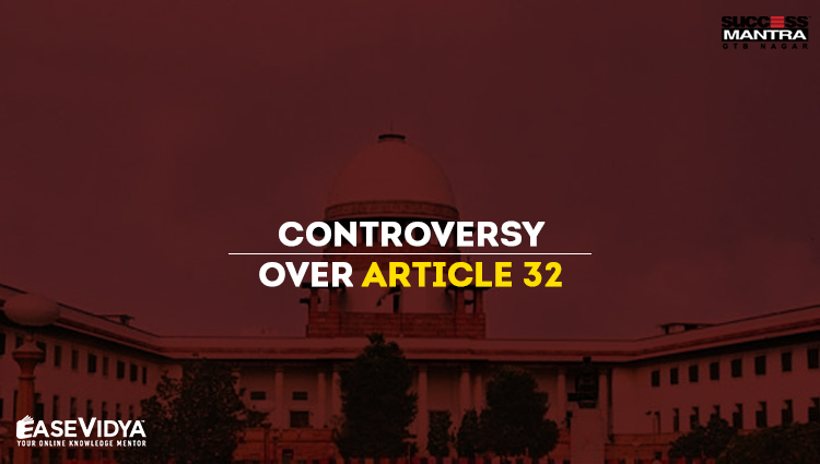 CONTROVERSY OVER ARTICLE 32 OF INDIAN CONSTITUTION
