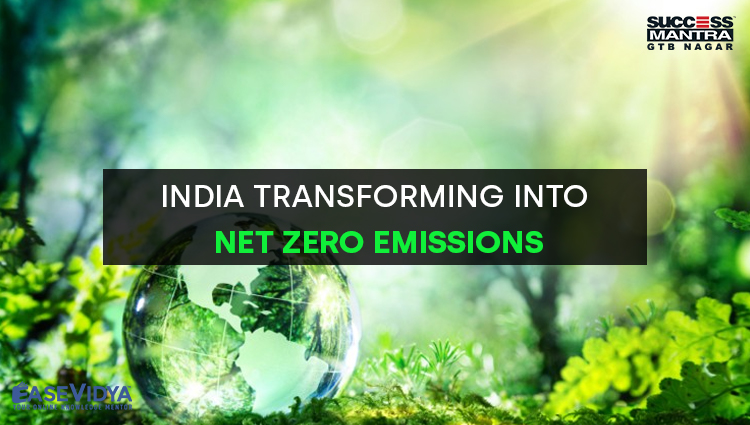 INDIA TRANSFORMING INTO NET ZERO EMISSIONS, Read daily Article Editorials only on Success Mantra Blog