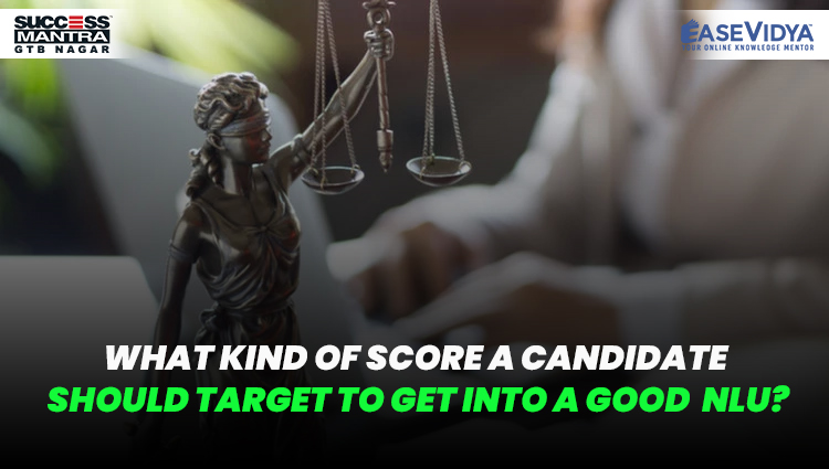 What kind of score a candidate should target to get into a good  NLU? Read Entrance Exam Preparation Tips Article only on Success Mantra Blog
