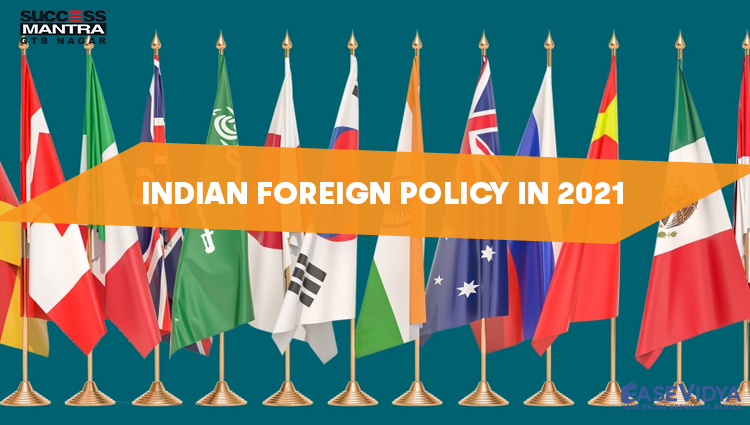 INDIAN FOREIGN POLICY IN 2021