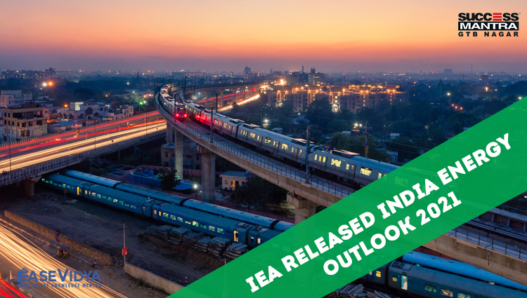 IEA RELEASED INDIA ENERGY OUTLOOK 2021, Read daily Article Editorials only on Success Mantra Blog