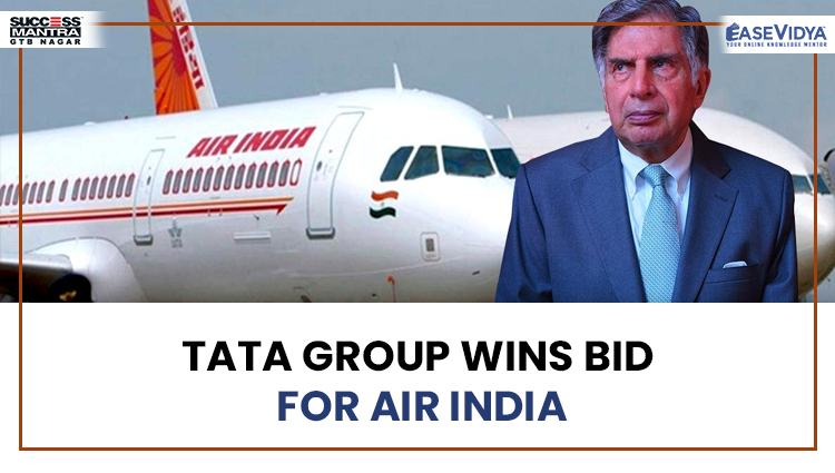 TATA GROUP WINS BID FOR AIR INDIA, Read daily Article Editorials only on Success Mantra Blog