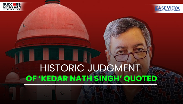 HISTORIC JUDGMENT OF KEDAR NATH SINGH QUOTED, Read daily Article Editorials only on Success Mantra Blog