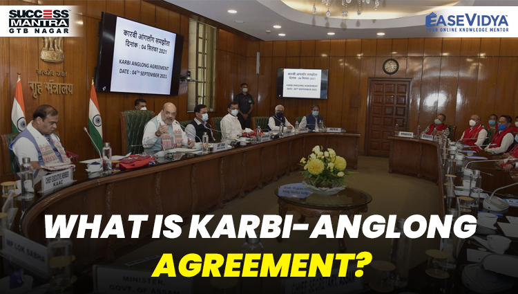 WHAT IS KARBI-ANGLONG AGREEMENT?, Read daily Article Editorials only on Success Mantra Blog