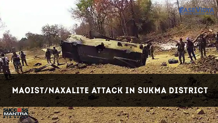 MAOIST/NAXALITE ATTACK IN SUKMA DISTRICT, Read daily Article Editorials only on Success Mantra Blog