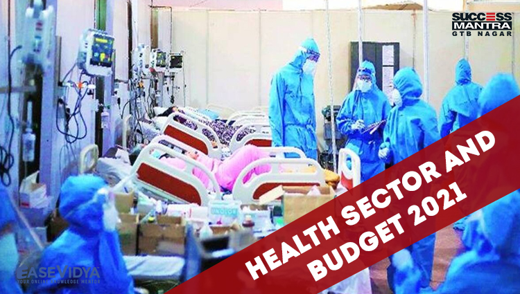 HEALTH SECTOR AND BUDGET 2021, Read daily Article Editorials only on Success Mantra Blog