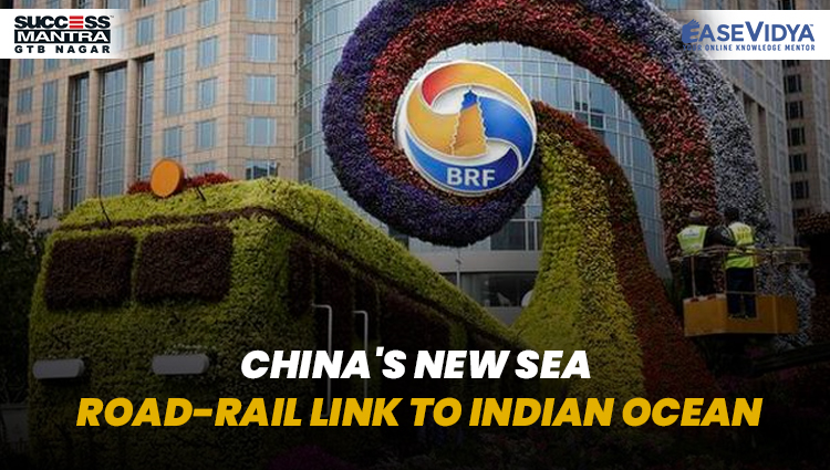 CHINA'S NEW SEA ROAD-RAIL LINK TO INDIAN OCEAN, Read daily Article Editorials only on Success Mantra Blog