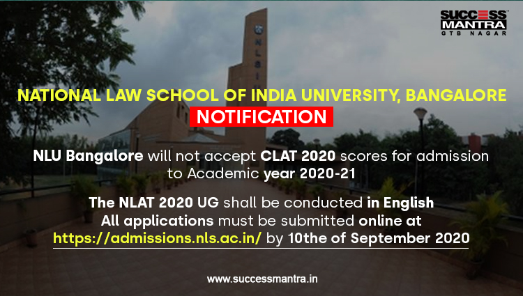 NATIONAL LAW SCHOOL OF INDIA UNIVERSITY, BANGALORE NOTIFICATION NLU Bangalore will not accept CLAT 2020 scores for admission to Academic year 2020-21 The NLAT 2020 UG shall be conducted in English All applications must be submitted online at https://admissions.nls.ac.in/ by 10the of September 2020 file:///C:/Users/hp/Downloads/NLU%20Bangalore%20New%20Notification.pdf