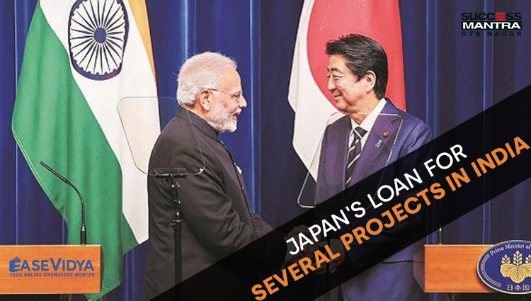 JAPAN'S LOAN FOR SEVERAL PROJECTS IN INDIA, Read daily Article Editorials only on Success Mantra Blog
