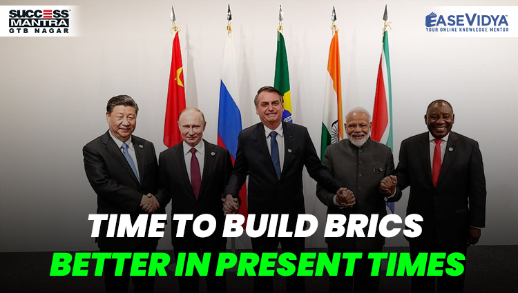 TIME TO BUILD BRICS BETTER IN PRESENT TIMES, Read daily Article Editorials only on Success Mantra Blog