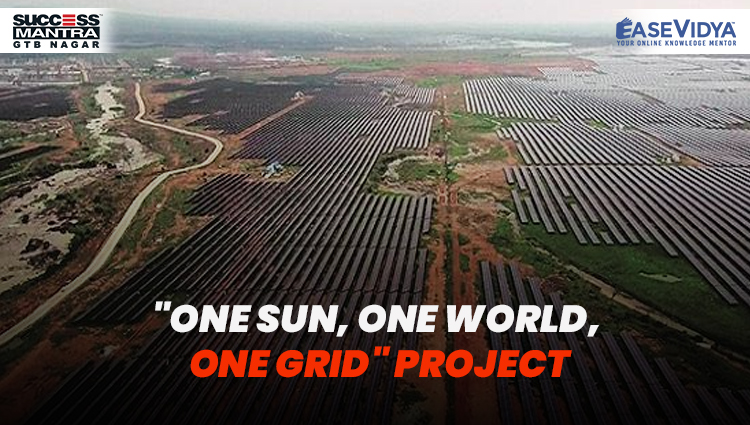 ONE SUN ONE WORLD ONE GRID PROJECT, Read daily Article Editorials only on Success Mantra Blog