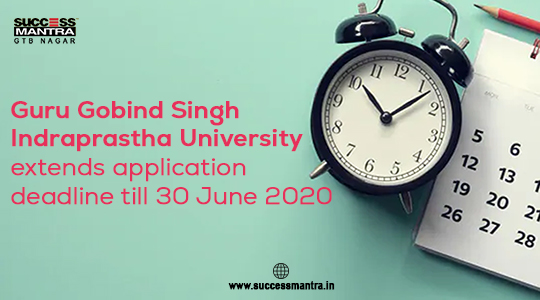 Guru Gobind Singh Indraprastha University extends application deadline till 30 June 2020