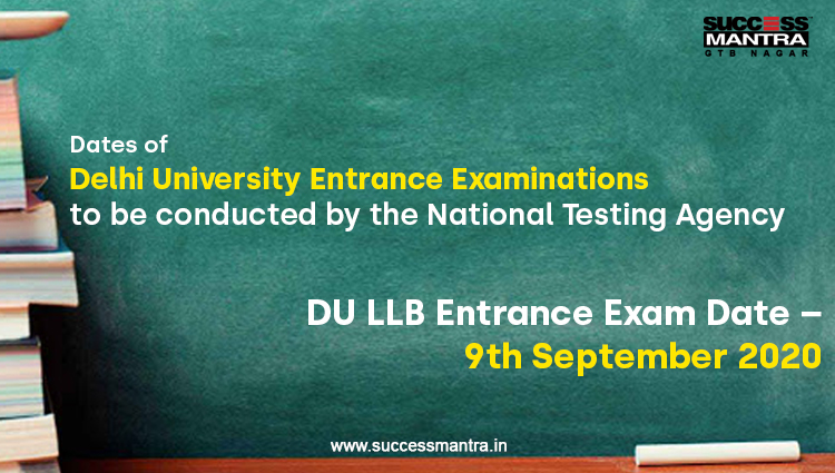 Dates released of DELHI UNIVERSITY Entrance Examinations to be conducted by the National Testing Agency and DU LLB Entrance Exam Date is 9th September 2020