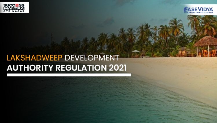 LAKSHADWEEP DEVELOPMENT AUTHORITY REGULATION 2021, Read daily Article Editorials only on Success Mantra Blog