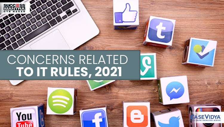 CONCERNS RELATED TO IT RULES 2021, Read daily Article Editorials only on Success Mantra Blog