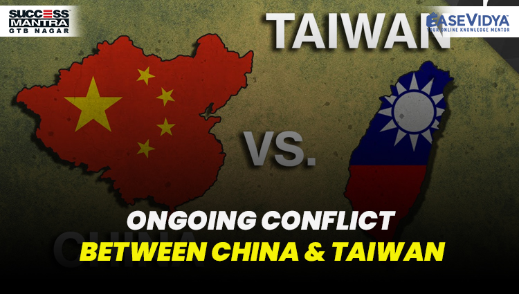 ONGOING CONFLICT BETWEEN CHINA AND TAIWAN, Read daily Article Editorials only on Success Mantra Blog