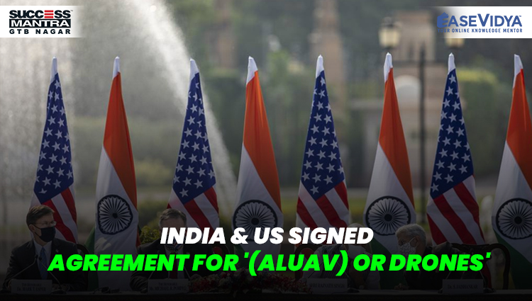 INDIA & US SIGNED AGREEMENT FOR '(ALUAV) OR DRONES', Read daily Article Editorials only on Success Mantra Blog