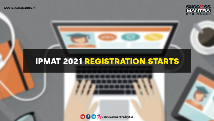 IPMAT 2021 Registration Starts, Read daily Article Editorials only on Success Mantra Blog
