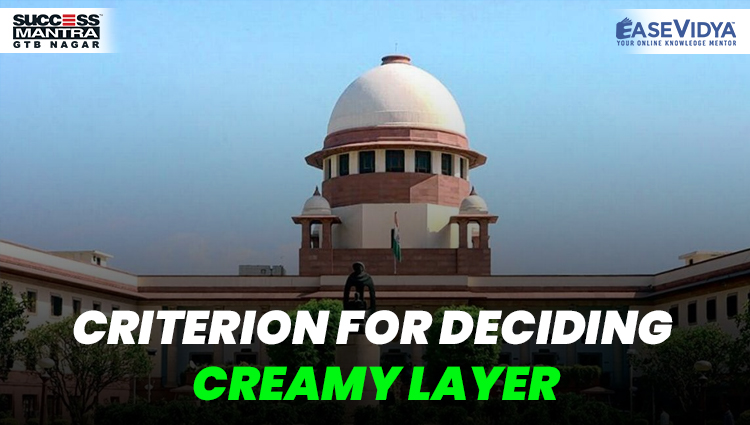CRITERION FOR DECIDING CREAMY LAYER, Read daily Article Editorials only on Success Mantra Blog