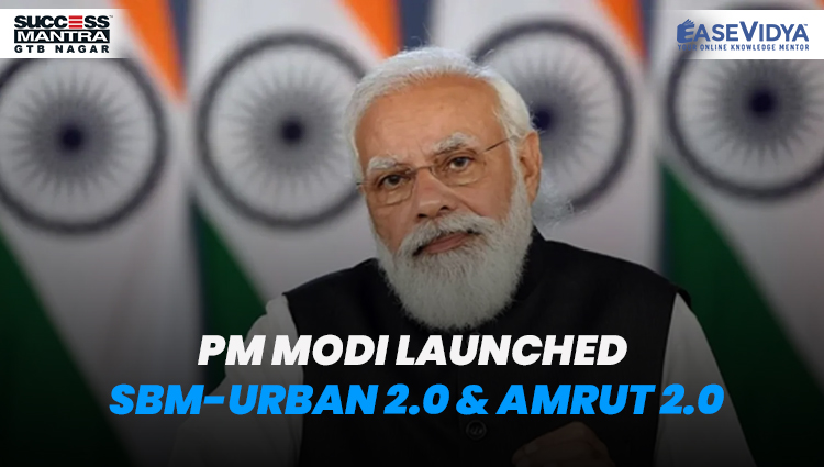PM MODI LAUNCHED SBM URBAN 2.0 AND AMRUT 2.0, Read daily Article Editorials only on Success Mantra Blog