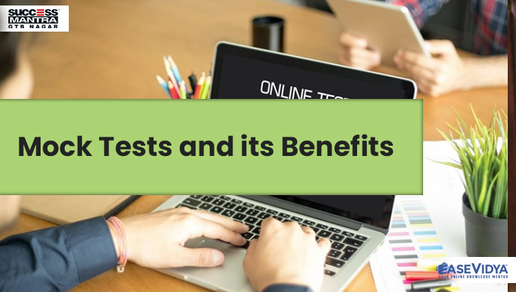 Mock Tests and its Benefits, Read Entrance Exam Preparation Tips Article only on Success Mantra Blog
